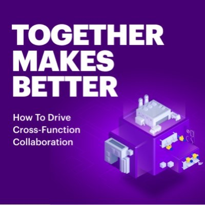 Together makes better: How to drive cross-function collaboration.