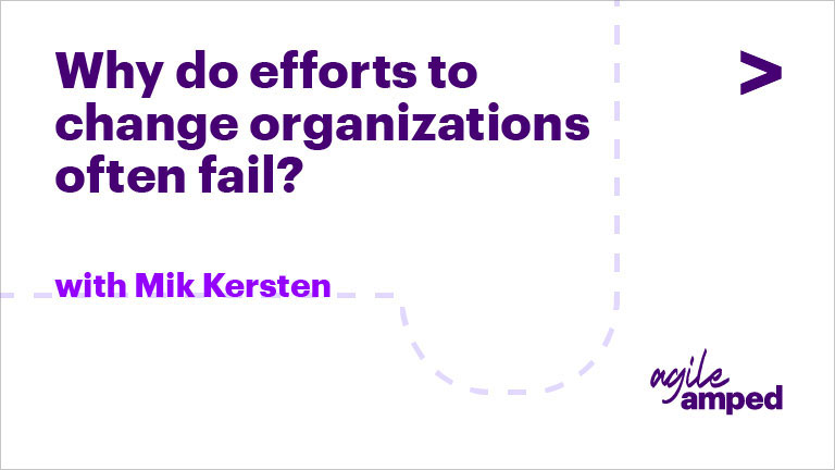 Why Do Efforts to Change Organizations Often Fail?