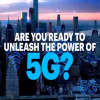 Are you ready to unleash the power of 5G?