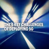 The 6 key challenges of deploying 5G
