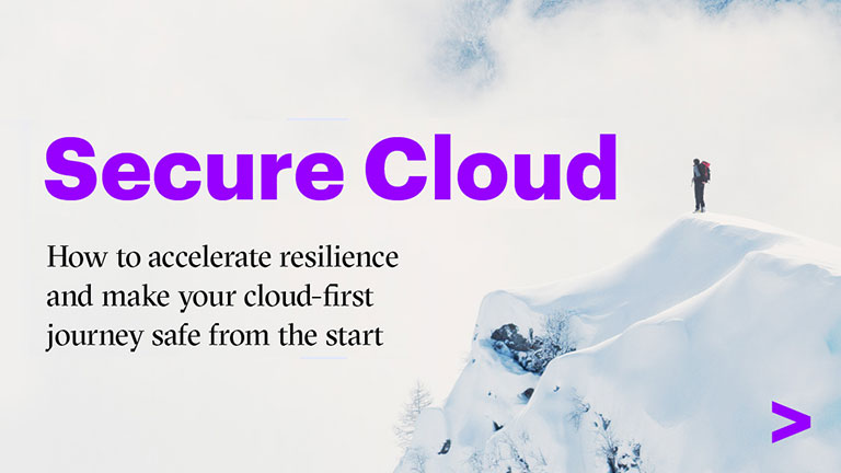 Secure cloud how to accelerate resilience and make your cloud-first journey safe from the start