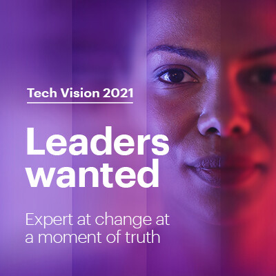 Tech Vision 2021. Leaders wanted.  Masters of change at a moment of truth