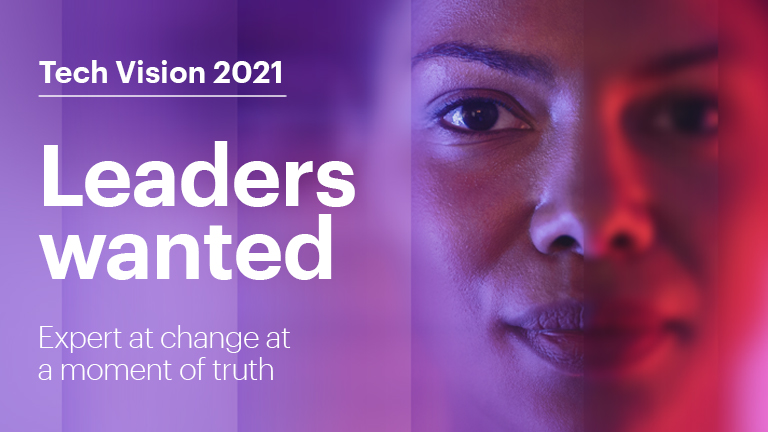 Tech Vision 2021: Leaders wanted Masters of change at a moment of truth