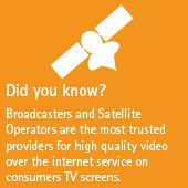 Broadcasters and Satellite Operators are the most trusted providers for high quality video over the internet service on consumers TV screens