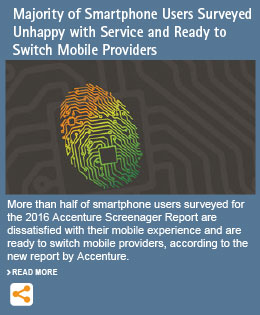 Majority of Smartphone Users Surveyed Unhappy with Service and Ready to Switch Mobile Providers, Accenture Screenager Report Finds