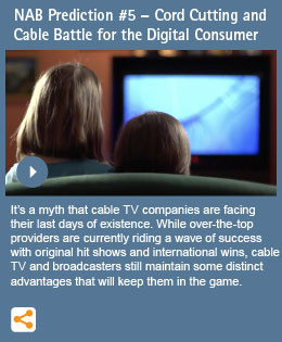 NAB Prediction #5 – Cord Cutting and Cable Battle for the Digital Consumer