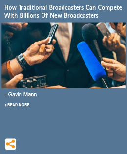 How Traditional Broadcasters Can Compete With Billions Of New Broadcasters - Gavin Mann